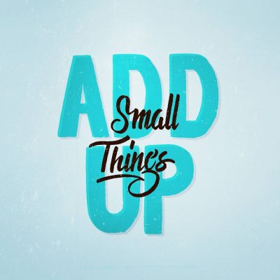 Small things add up