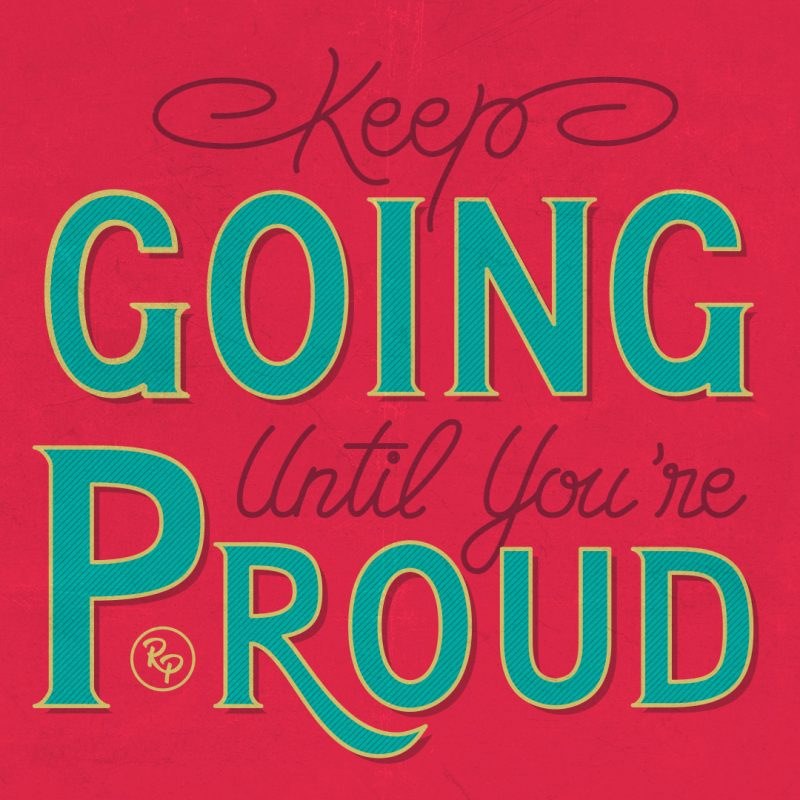 Keep going until you're proud