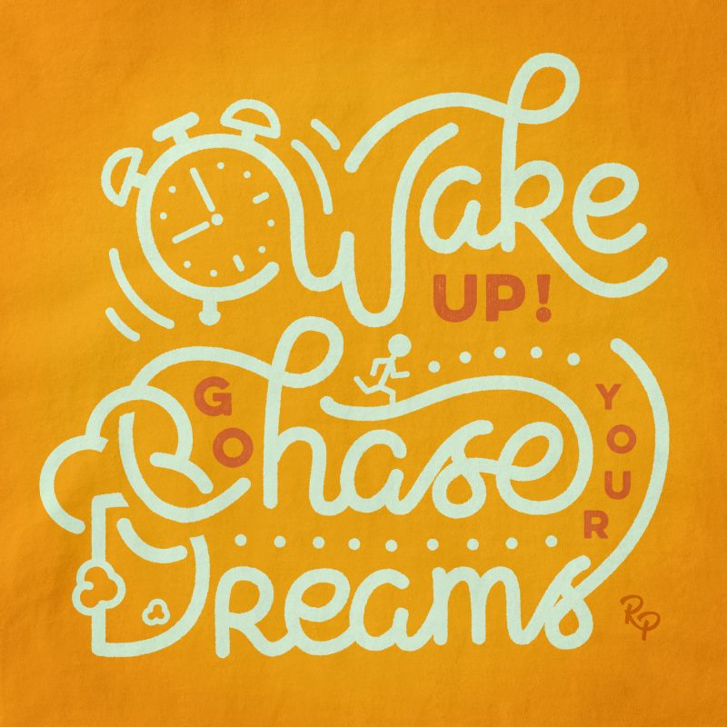 Wake up, Go chase your dreams
