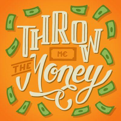 Throw me the money