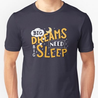 """Big dreams need big sleep"" T-shirt"