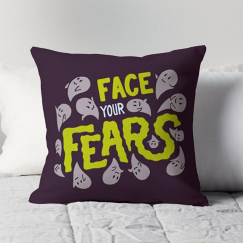 """""""Face your fears"""" pillow"""
